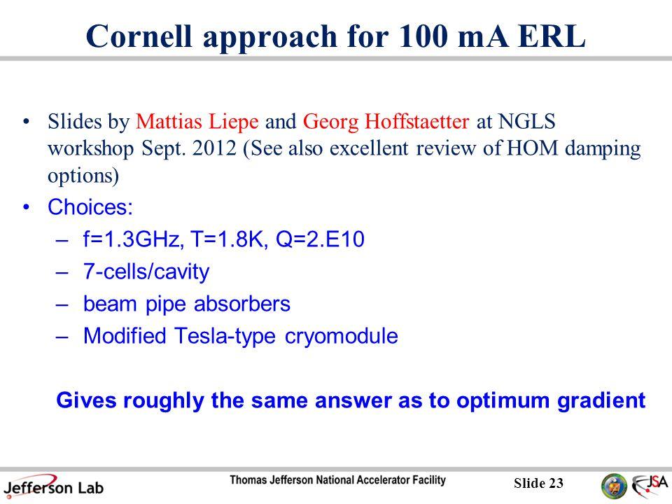 Slide 23 Cornell approach for 100 mA ERL Slides by Mattias Liepe and Georg Hoffstaetter at NGLS workshop Sept.