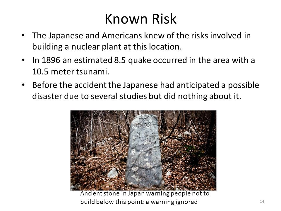 Known Risk The Japanese and Americans knew of the risks involved in building a nuclear plant at this location.