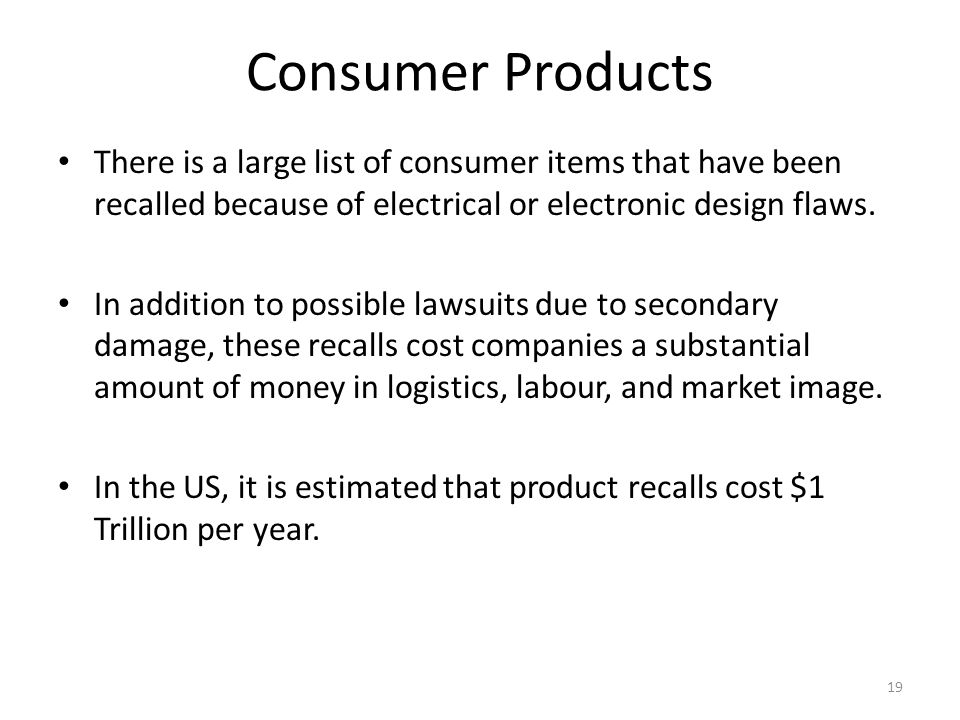 Consumer Products There is a large list of consumer items that have been recalled because of electrical or electronic design flaws.