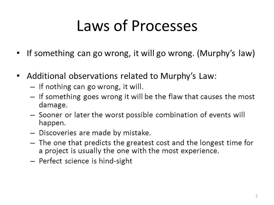 Laws of Processes If something can go wrong, it will go wrong.