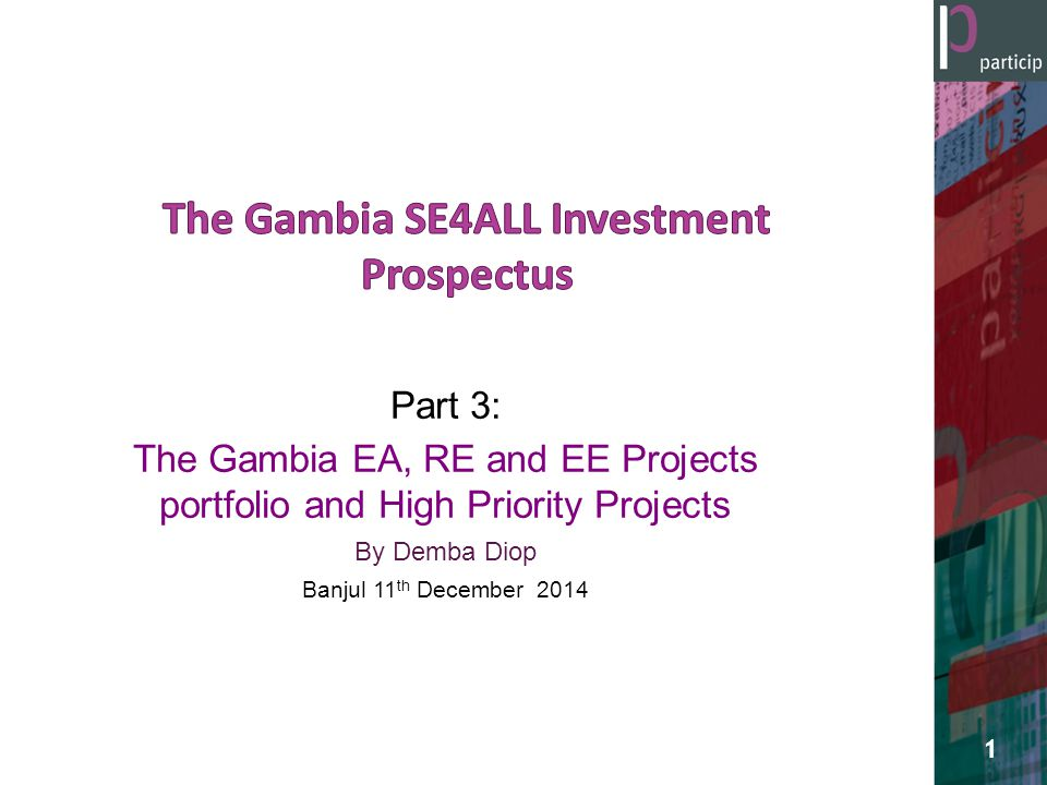 Part 3: The Gambia EA, RE and EE Projects portfolio and High Priority Projects By Demba Diop Banjul 11 th December 2014 1
