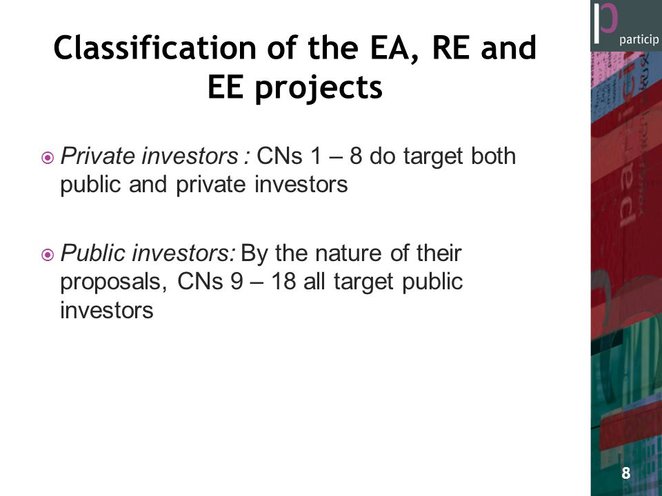  Private investors : CNs 1 – 8 do target both public and private investors  Public investors: By the nature of their proposals, CNs 9 – 18 all target public investors 8