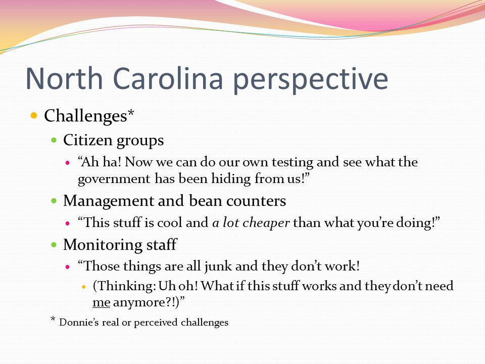 North Carolina perspective Challenges* Citizen groups Ah ha.