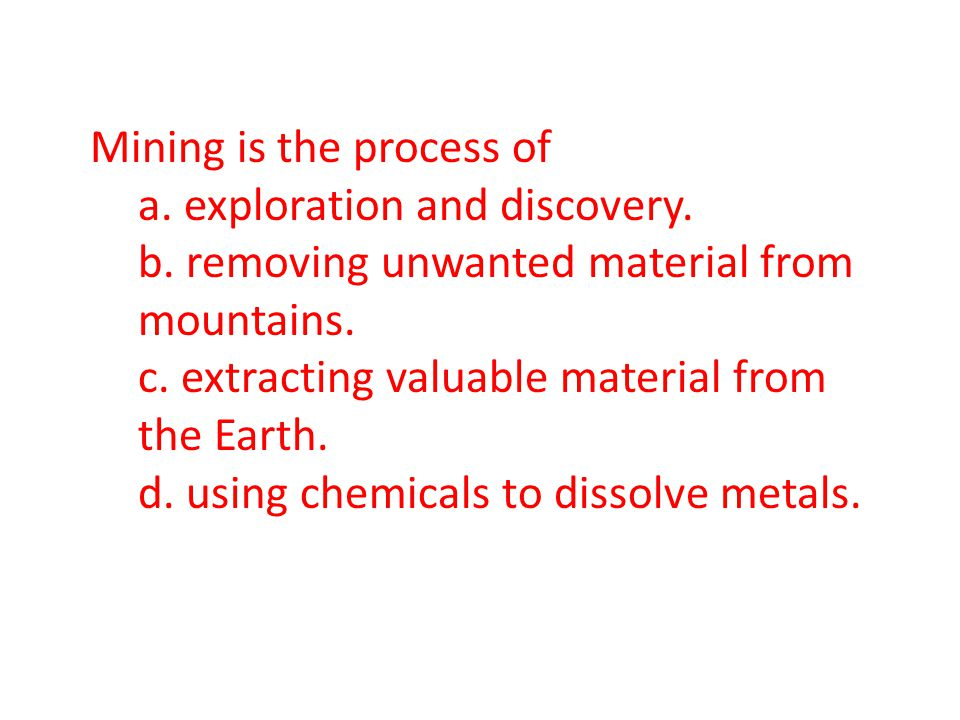 Mining Pg. 31 Mining is the process of extracting valuable material from the Earth.