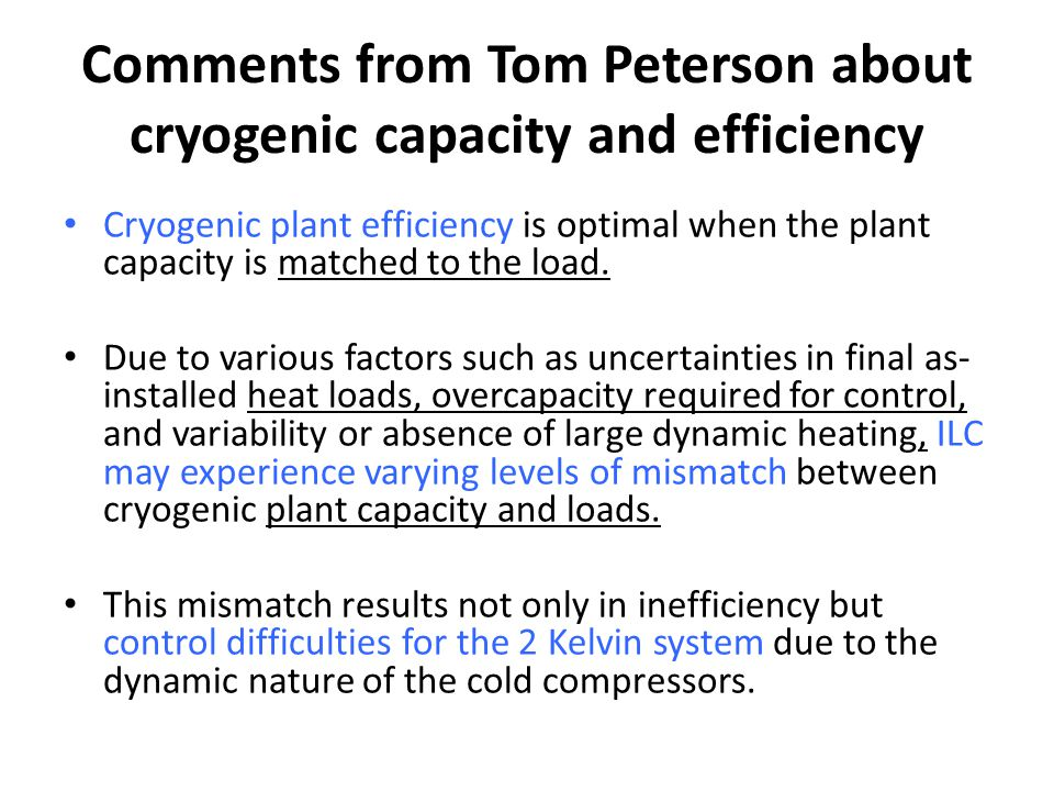 Comments from Tom Peterson about cryogenic capacity and efficiency Cryogenic plant efficiency is optimal when the plant capacity is matched to the load.