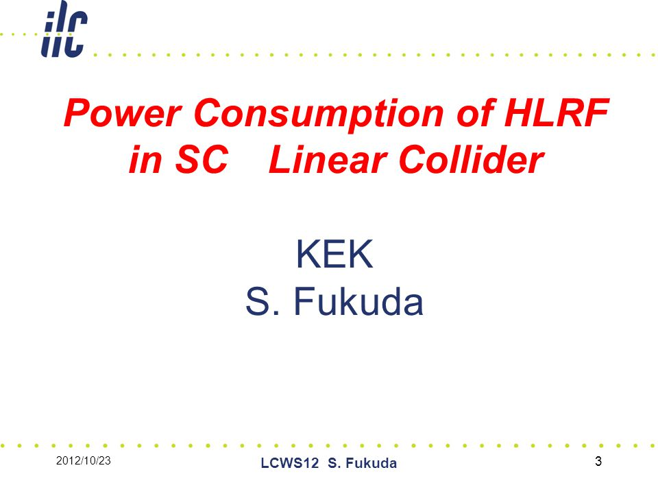 Power Consumption of HLRF in SC Linear Collider KEK S. Fukuda 3 2012/10/23 LCWS12 S. Fukuda