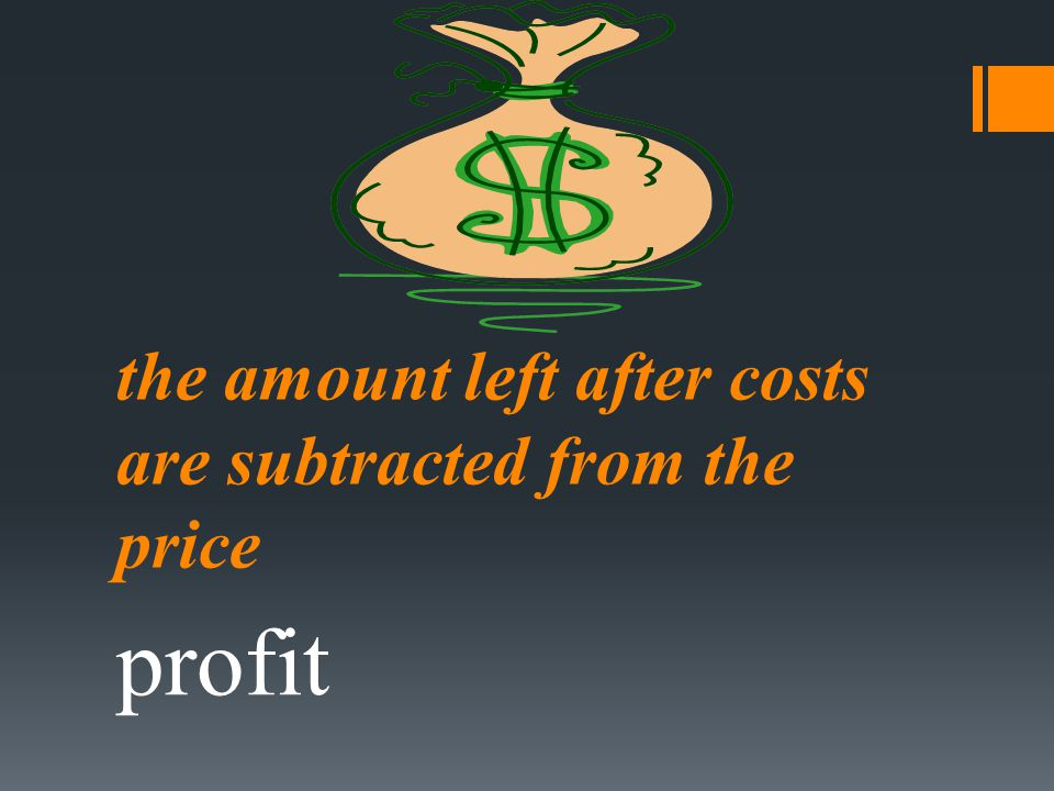the amount left after costs are subtracted from the price profit