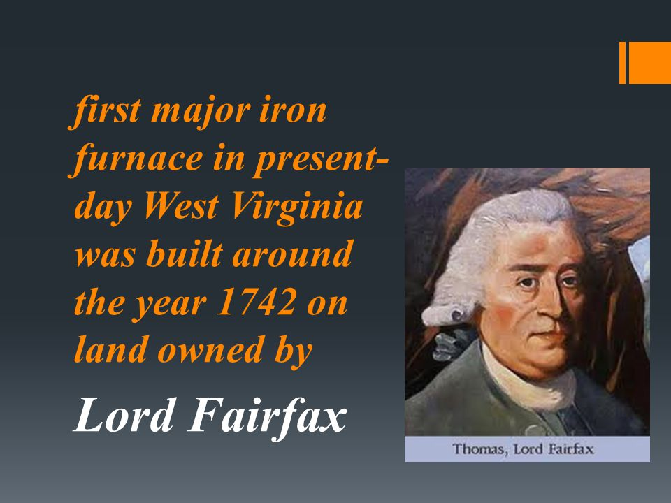 first major iron furnace in present- day West Virginia was built around the year 1742 on land owned by Lord Fairfax