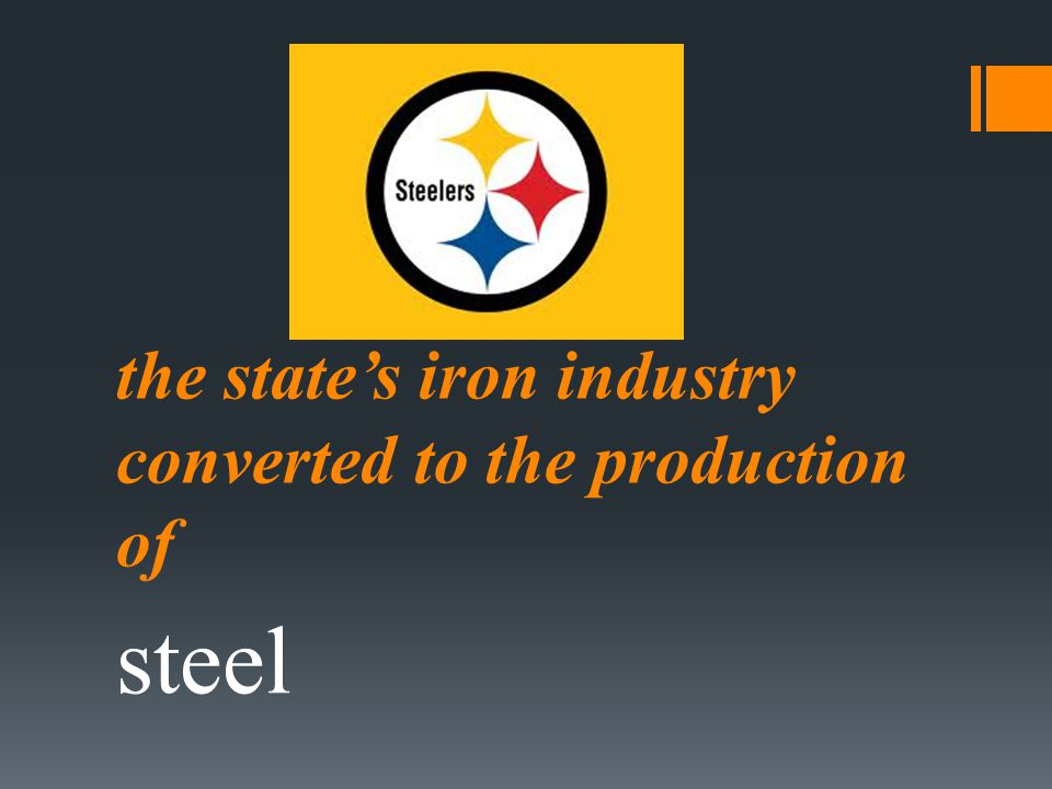 the state's iron industry converted to the production of steel