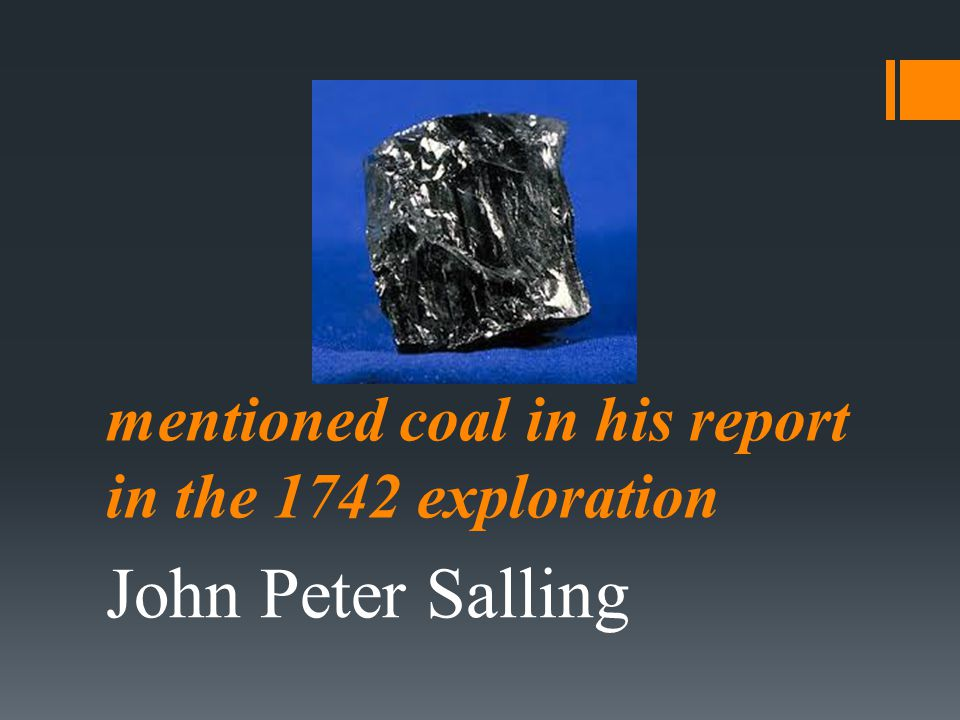 mentioned coal in his report in the 1742 exploration John Peter Salling