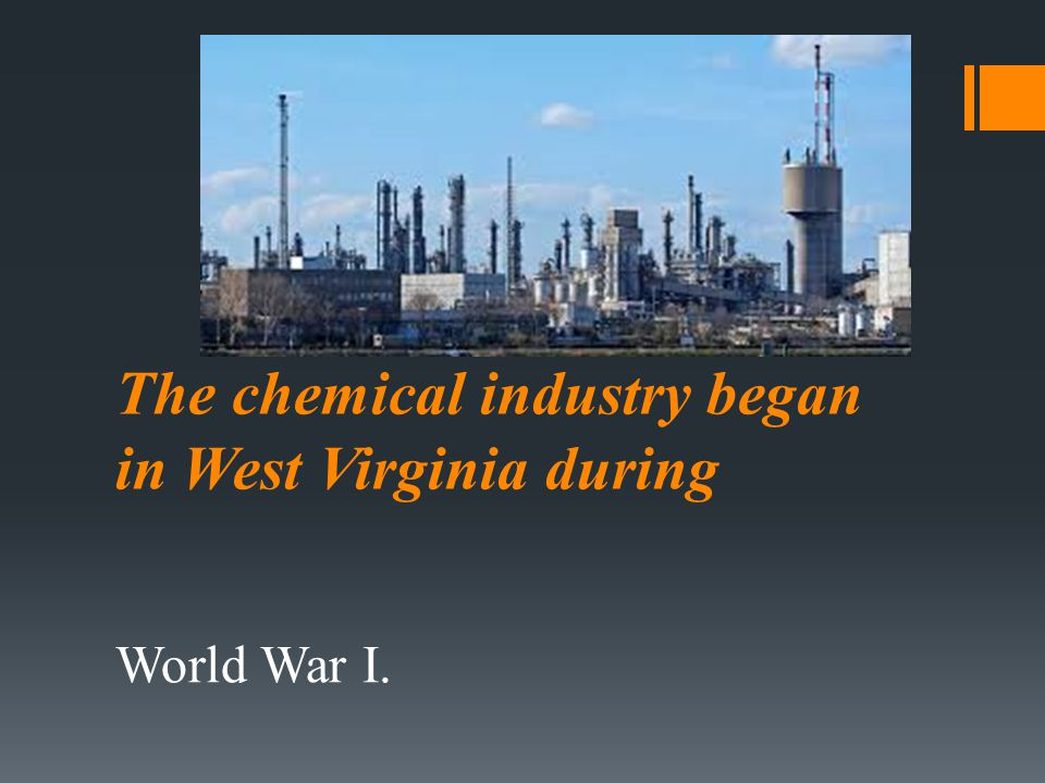 The chemical industry began in West Virginia during World War I.