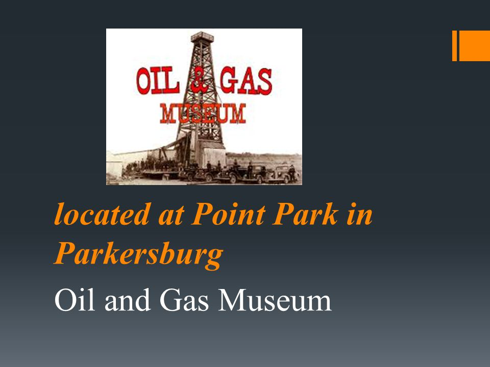 located at Point Park in Parkersburg Oil and Gas Museum