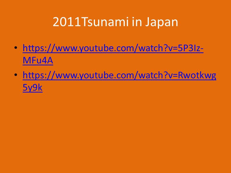 2011Tsunami in Japan https://www.youtube.com/watch v=5P3Iz- MFu4A https://www.youtube.com/watch v=5P3Iz- MFu4A https://www.youtube.com/watch v=Rwotkwg 5y9k https://www.youtube.com/watch v=Rwotkwg 5y9k