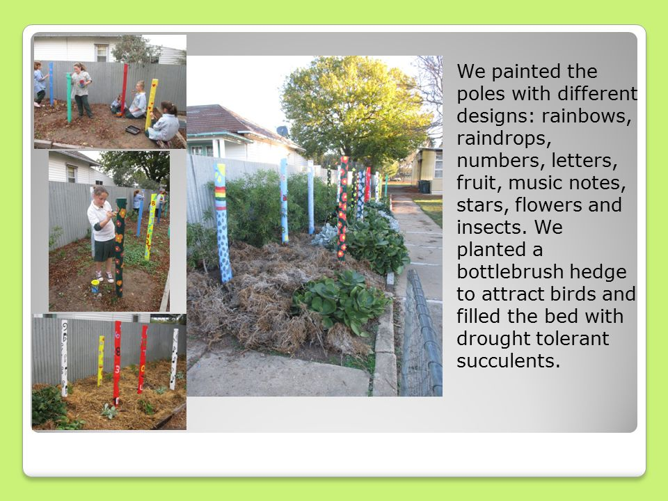 We painted the poles with different designs: rainbows, raindrops, numbers, letters, fruit, music notes, stars, flowers and insects.