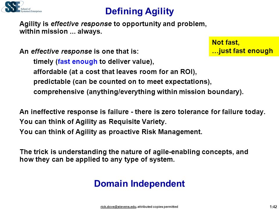 1:42 rick.dove@stevens.edurick.dove@stevens.edu, attributed copies permitted Defining Agility Agility is effective response to opportunity and problem