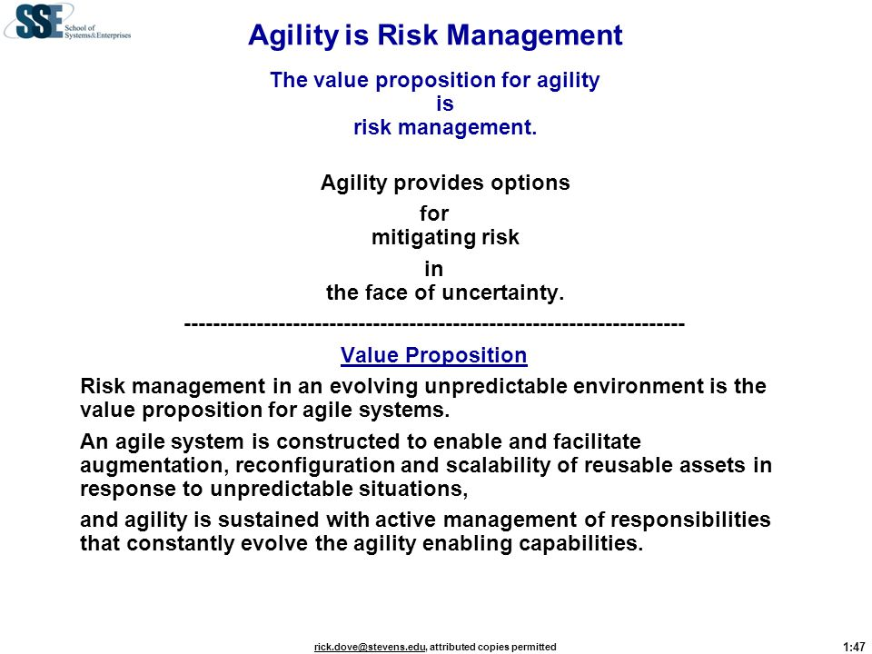 1:47 rick.dove@stevens.edurick.dove@stevens.edu, attributed copies permitted Agility is Risk Management The value proposition for agility is risk mana