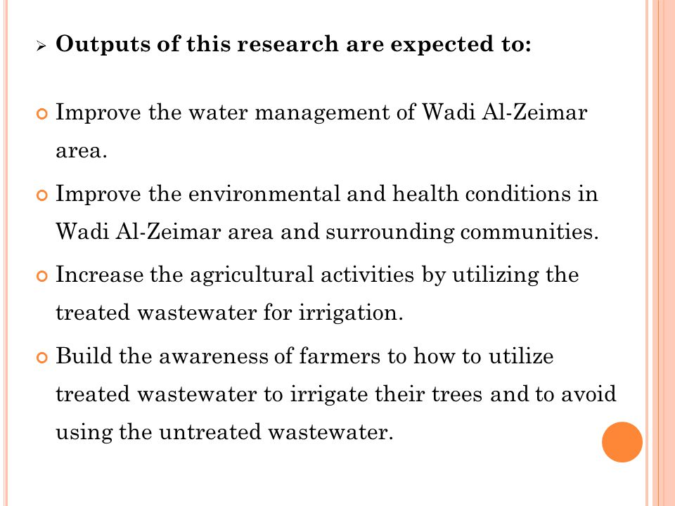  Outputs of this research are expected to: Improve the water management of Wadi Al-Zeimar area.
