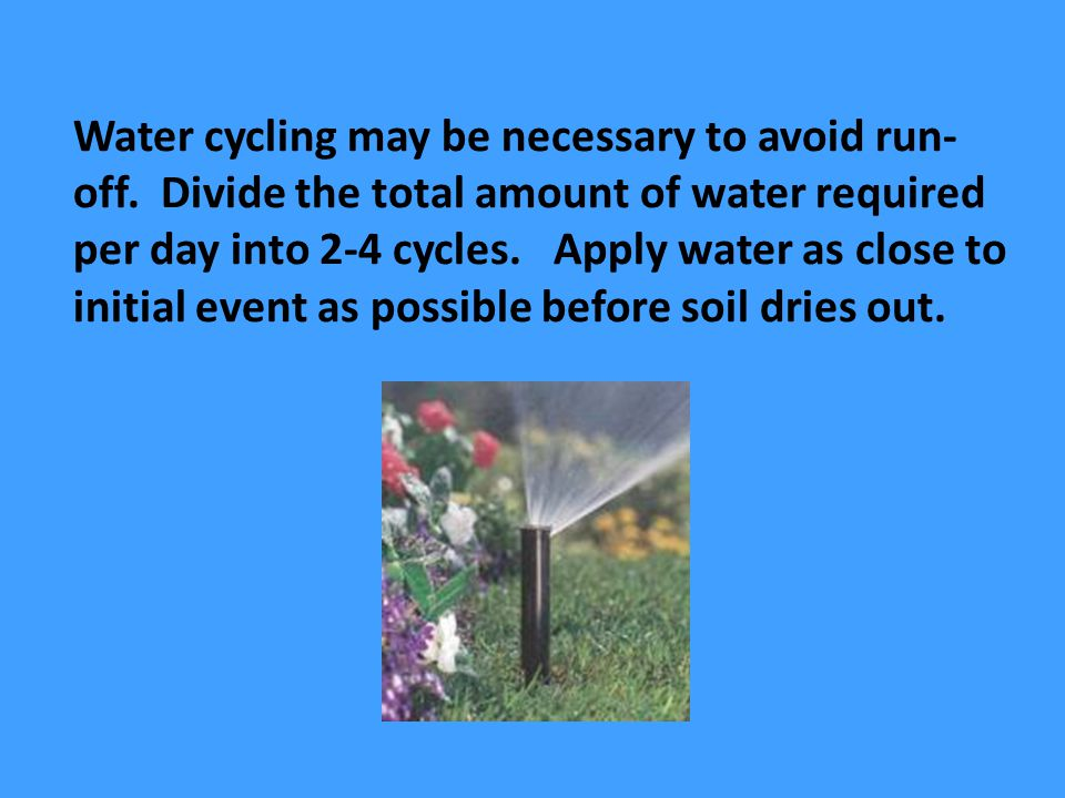 Water cycling may be necessary to avoid run- off.