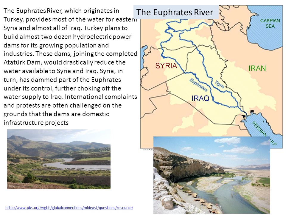 The Euphrates River, which originates in Turkey, provides most of the water for eastern Syria and almost all of Iraq. Turkey plans to build almost two