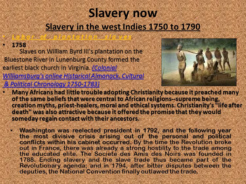 Slavery now Slavery in the west Indies 1750 to 1790 L a b o r of p l a n t a t I o n s l a v e s 1758 Slaves on William Byrd III s plantation on the 1758 Slaves on William Byrd III s plantation on the Bluestone River in Lunenburg County formed the Bluestone River in Lunenburg County formed the earliest black church in Virginia.
