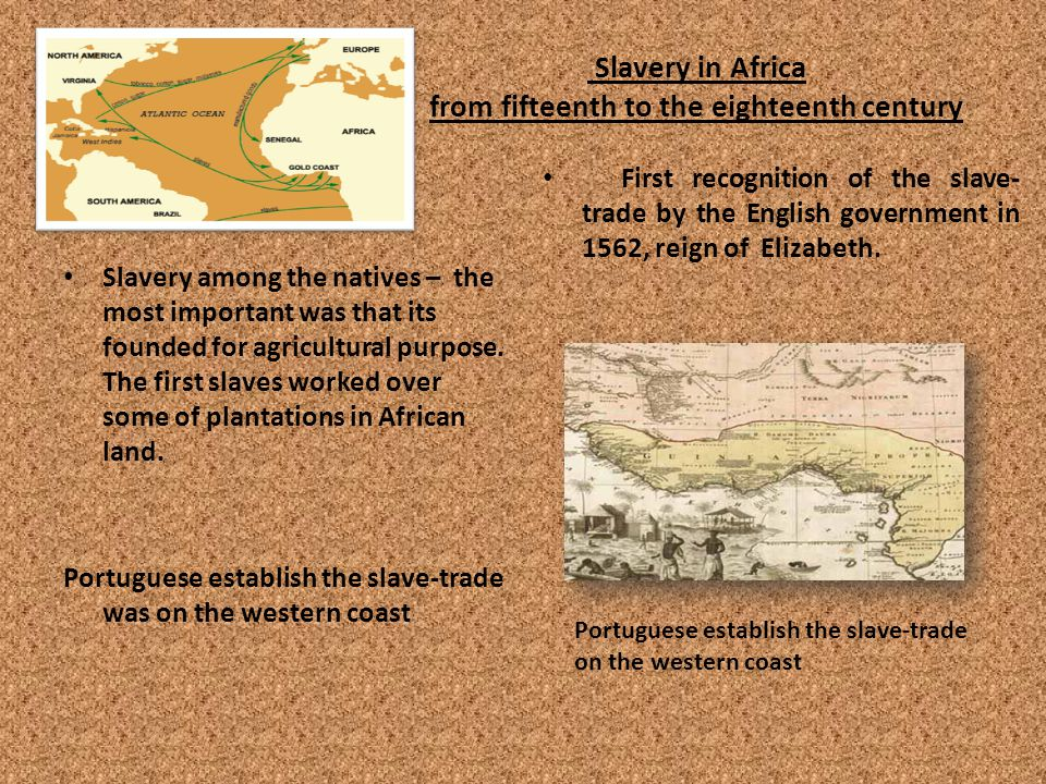 Slavery in Africa from fifteenth to the eighteenth century Slavery among the natives – the most important was that its founded for agricultural purpose.