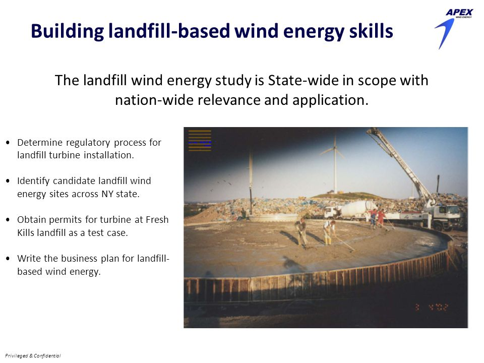 Privileged & Confidential Building landfill-based wind energy skills The landfill wind energy study is State-wide in scope with nation-wide relevance and application.