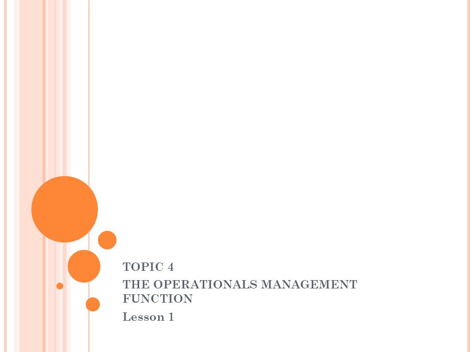 TOPIC 4 THE OPERATIONALS MANAGEMENT FUNCTION Lesson 1