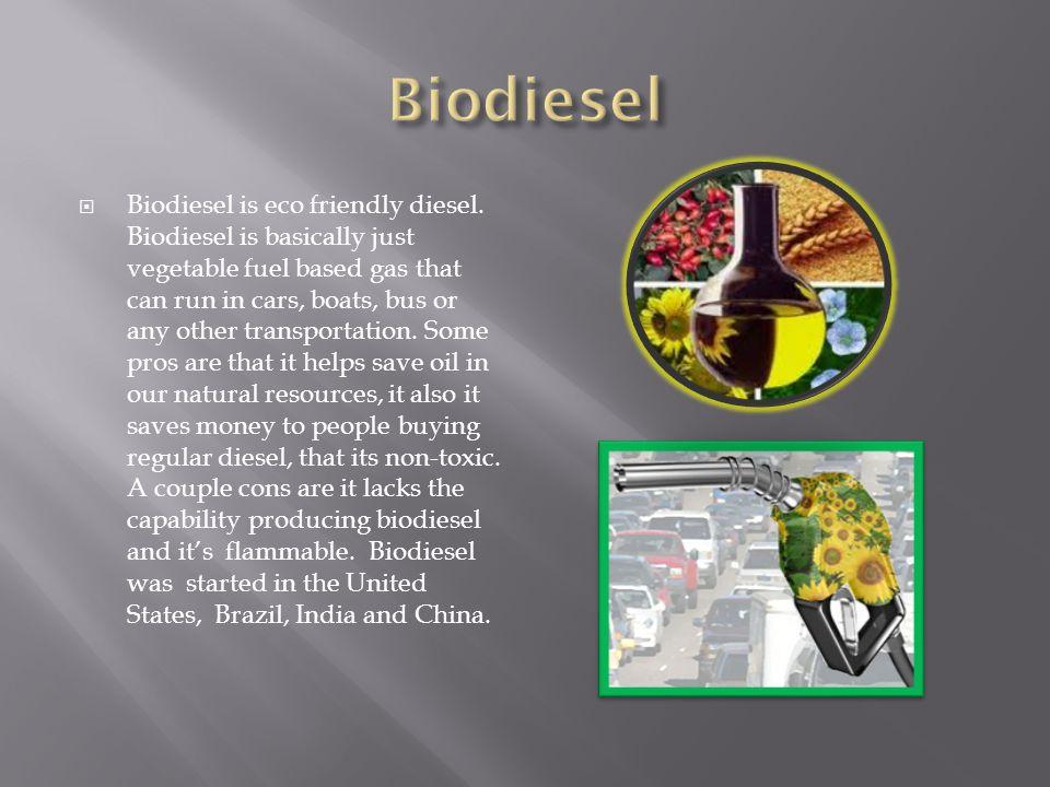  Biodiesel is eco friendly diesel.
