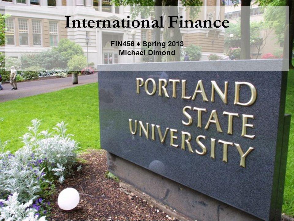 International Finance FIN456 ♦ Spring 2013 Michael Dimond