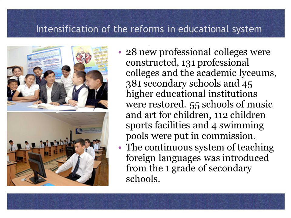 28 new professional colleges were constructed, 131 professional colleges and the academic lyceums, 381 secondary schools and 45 higher educational ins