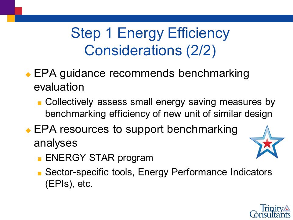  EPA guidance recommends benchmarking evaluation  Collectively assess small energy saving measures by benchmarking efficiency of new unit of similar design  EPA resources to support benchmarking analyses  ENERGY STAR program  Sector-specific tools, Energy Performance Indicators (EPIs), etc.