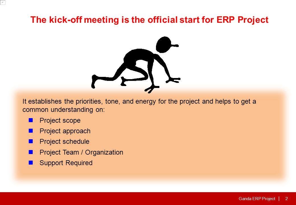 Ganda ERP Project | 2 The kick-off meeting is the official start for ERP Project It establishes the priorities, tone, and energy for the project and h