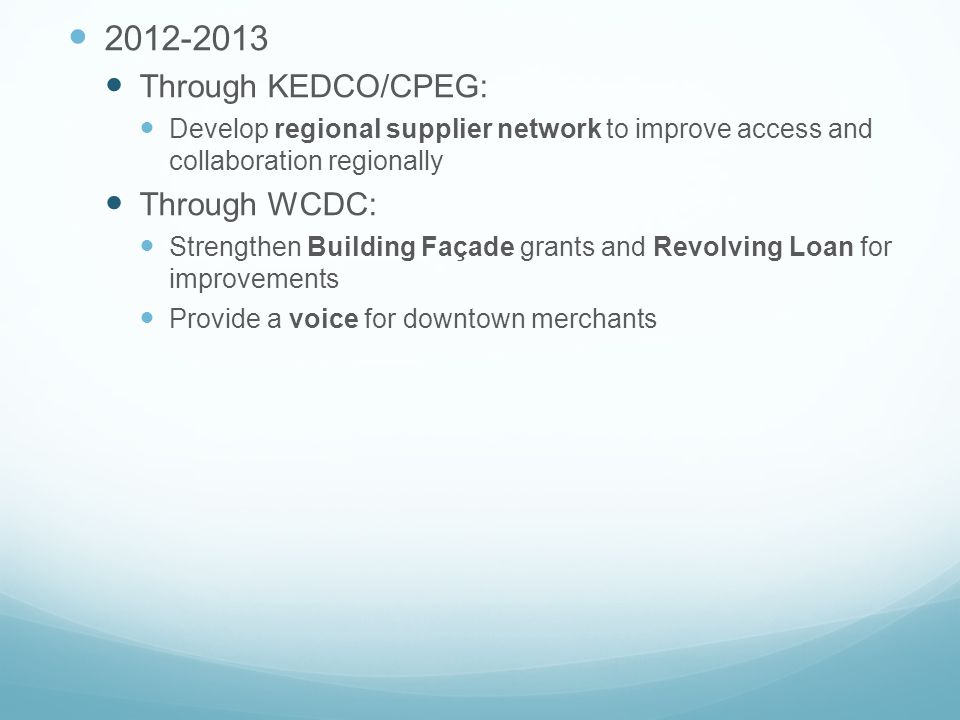 2012-2013 Through KEDCO/CPEG: Develop regional supplier network to improve access and collaboration regionally Through WCDC: Strengthen Building Façad