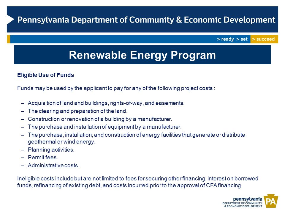 Renewable Energy Program Eligible Use of Funds Funds may be used by the applicant to pay for any of the following project costs : –Acquisition of land and buildings, rights-of-way, and easements.