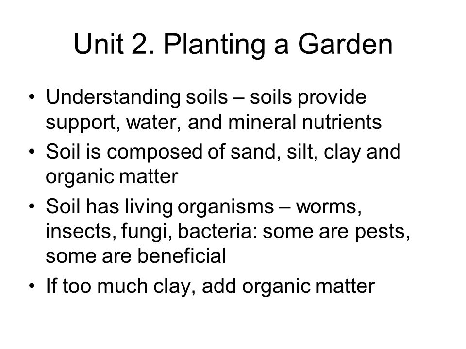Soil Chemistry Soil pH should be slightly acid (6.0 – 6.8) –Too low: macronutrients are deficient –Too high: micronutrients become toxic Macros: N, P, K, Ca, Mg Micros: Fe, Cu, Mn, B, S, Zn Most soils have enough of everything except N,P,K – complete fertilizer