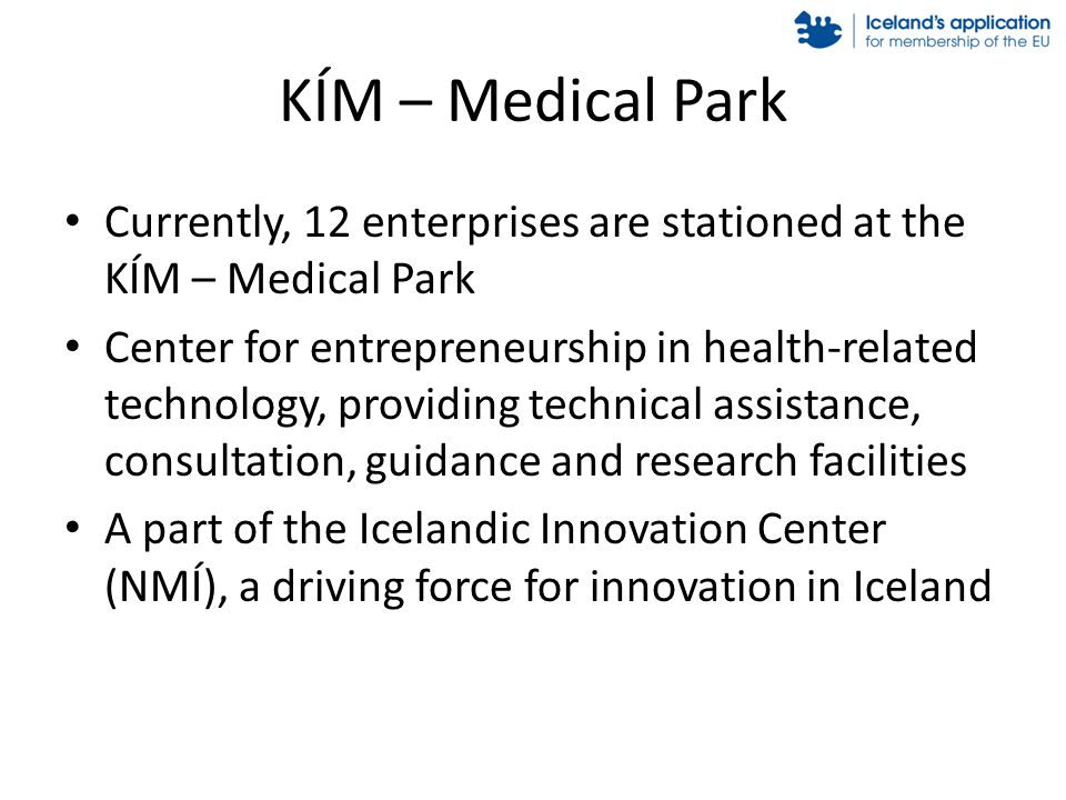 KÍM – Medical Park Currently, 12 enterprises are stationed at the KÍM – Medical Park Center for entrepreneurship in health-related technology, providi
