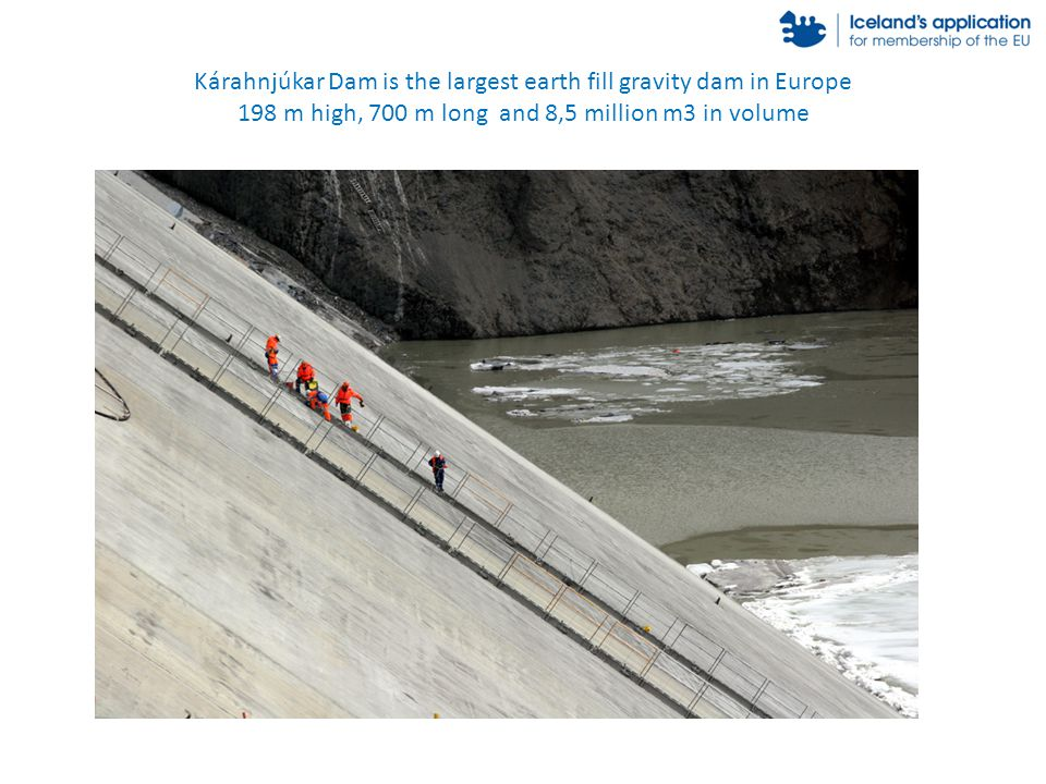 Kárahnjúkar Dam is the largest earth fill gravity dam in Europe 198 m high, 700 m long and 8,5 million m3 in volume