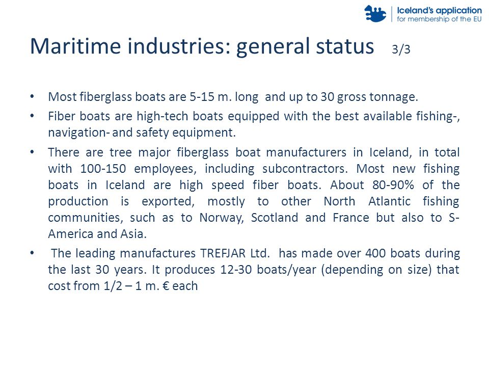 Maritime industries: general status 3/3 Most fiberglass boats are 5-15 m. long and up to 30 gross tonnage. Fiber boats are high-tech boats equipped wi