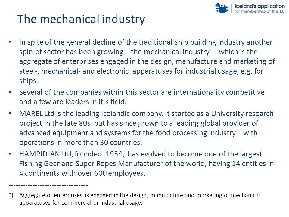 The mechanical industry In spite of the general decline of the traditional ship building industry another spin-of sector has been growing - the mechan