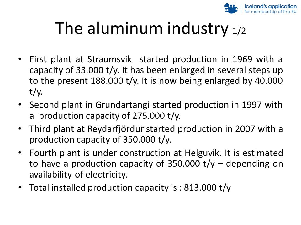 The aluminum industry 1/2 First plant at Straumsvik started production in 1969 with a capacity of 33.000 t/y. It has been enlarged in several steps up