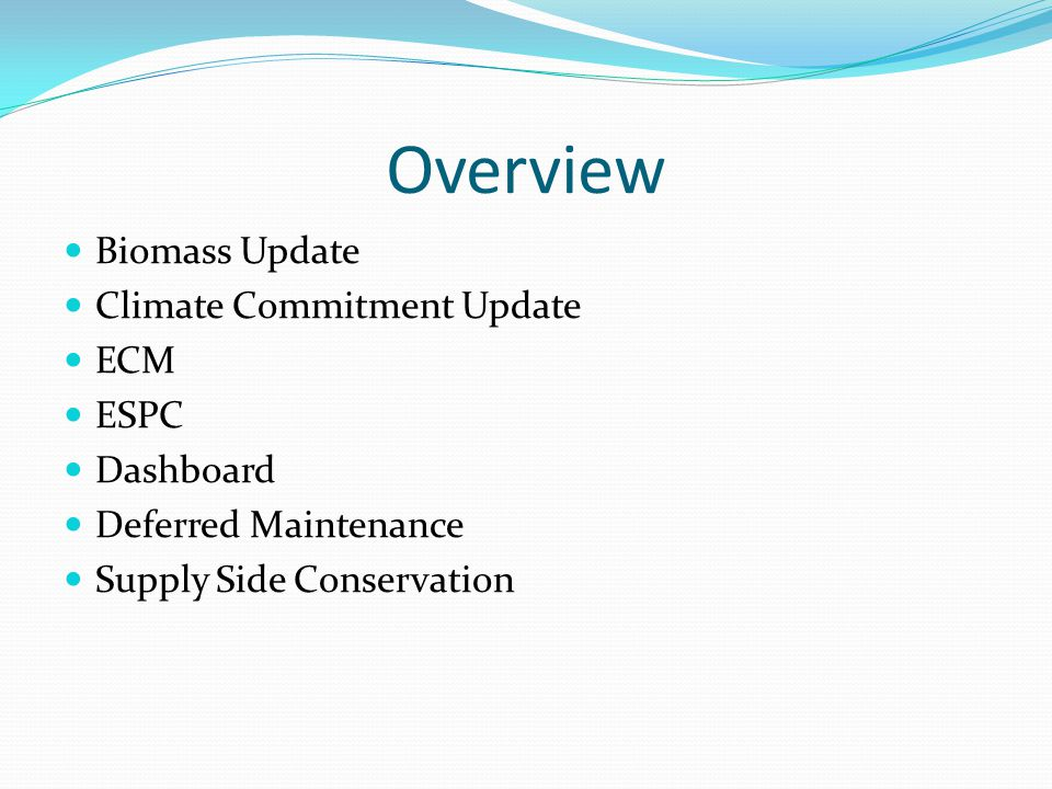 Overview Biomass Update Climate Commitment Update ECM ESPC Dashboard Deferred Maintenance Supply Side Conservation