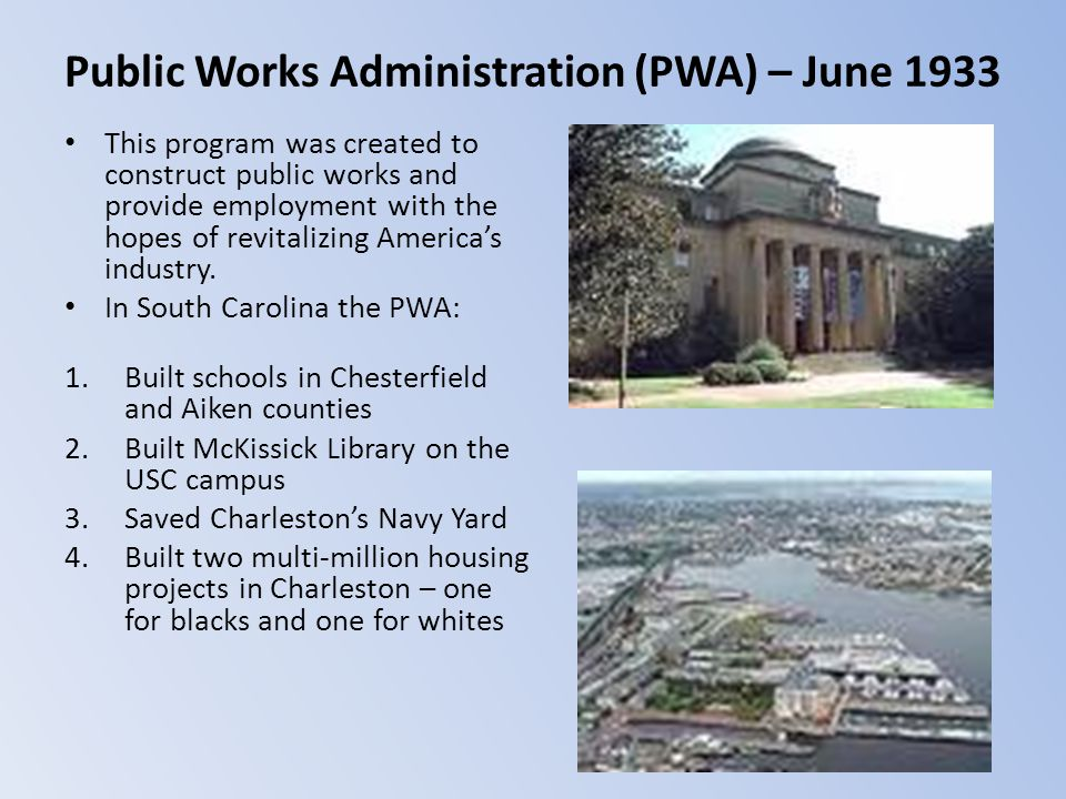 Public Works Administration (PWA) – June 1933 This program was created to construct public works and provide employment with the hopes of revitalizing