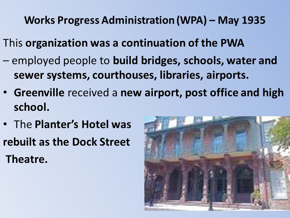 Works Progress Administration (WPA) – May 1935 This organization was a continuation of the PWA – employed people to build bridges, schools, water and