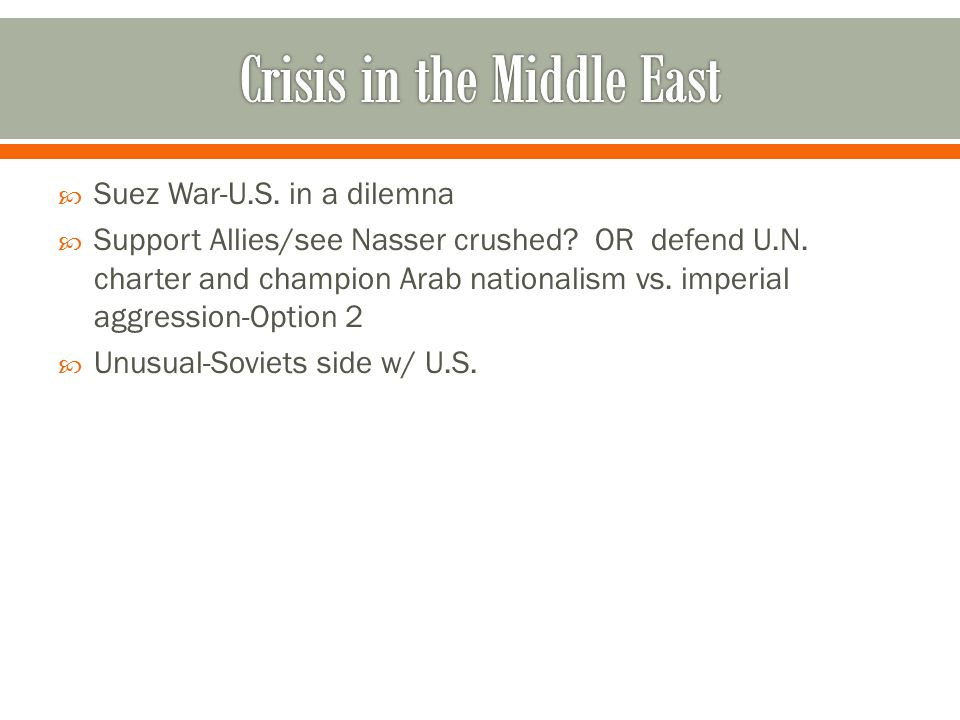  Suez War-U.S. in a dilemna  Support Allies/see Nasser crushed.