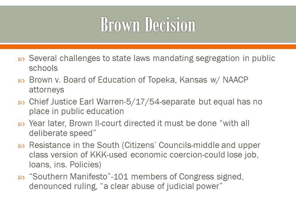  Several challenges to state laws mandating segregation in public schools  Brown v.