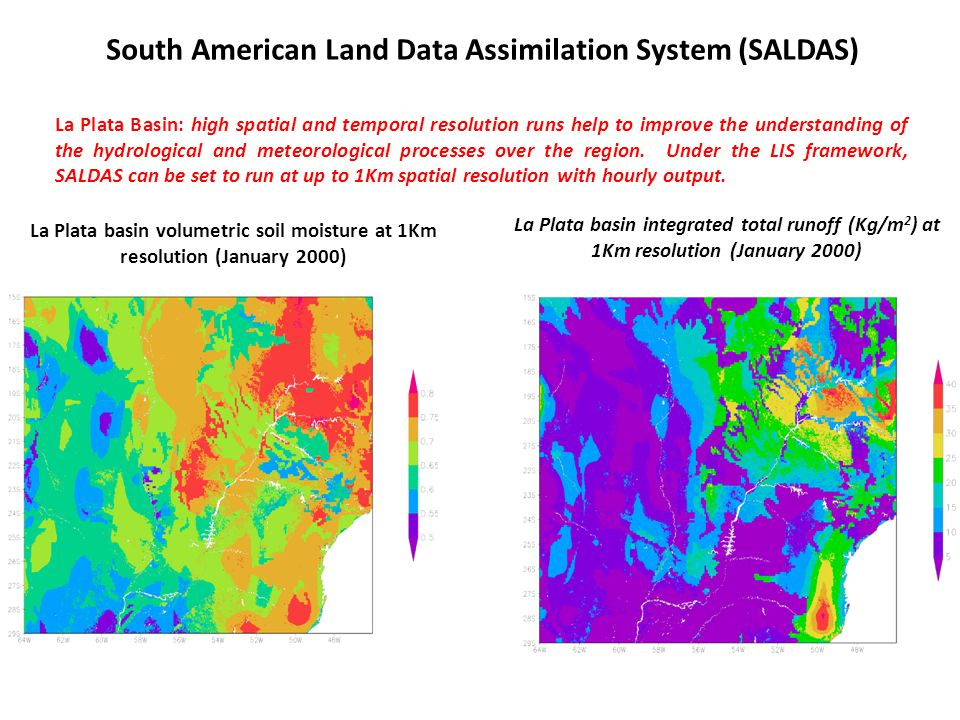 South American Land Data Assimilation System (SALDAS) La Plata Basin: high spatial and temporal resolution runs help to improve the understanding of t
