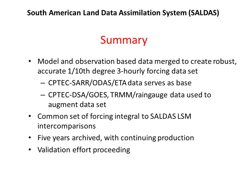 South American Land Data Assimilation System (SALDAS) Summary Model and observation based data merged to create robust, accurate 1/10th degree 3-hourl