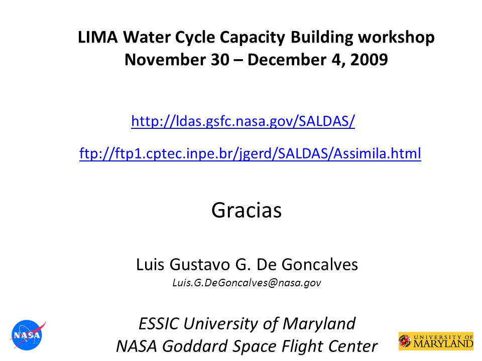 Gracias Luis Gustavo G. De Goncalves Luis.G.DeGoncalves@nasa.gov ESSIC University of Maryland NASA Goddard Space Flight Center LIMA Water Cycle Capaci