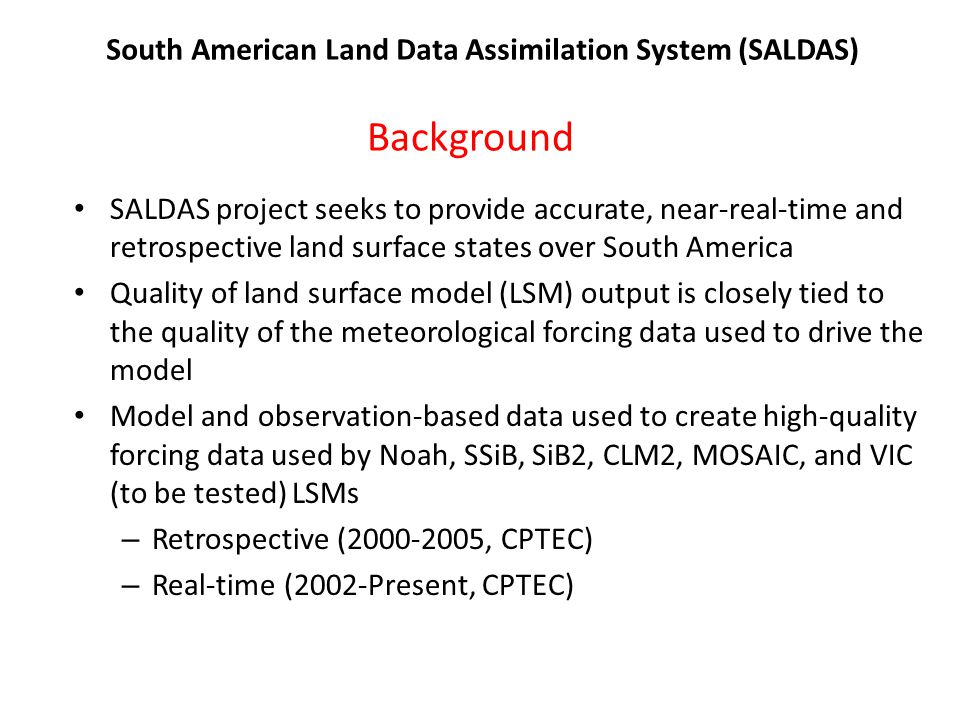 Background SALDAS project seeks to provide accurate, near-real-time and retrospective land surface states over South America Quality of land surface m