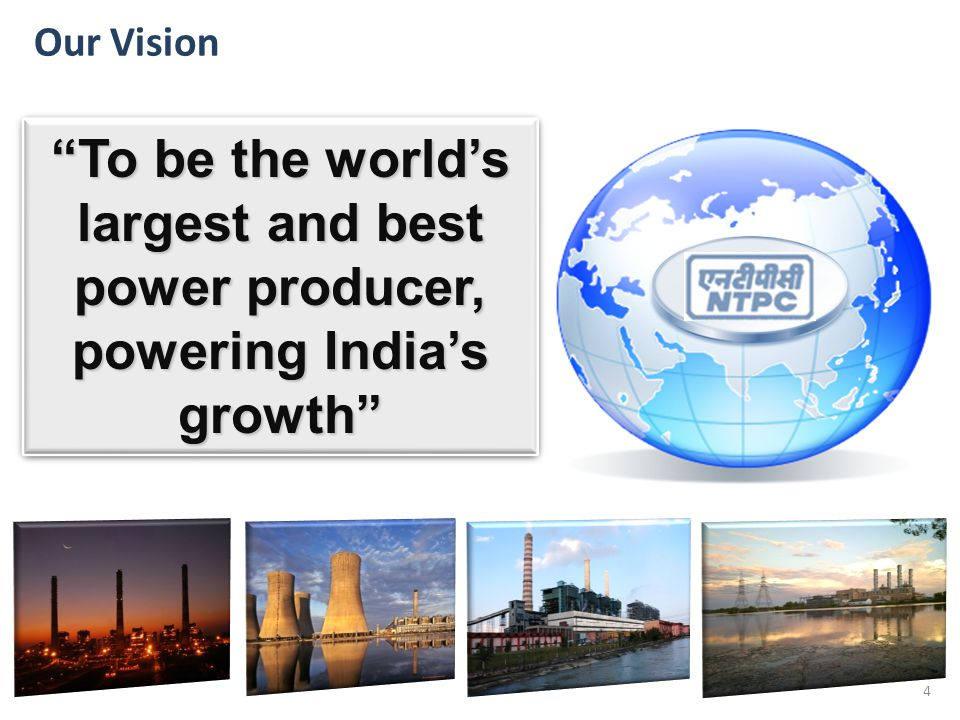 "34 Our Vision ""To be the world's largest and best power producer, powering India's growth"""